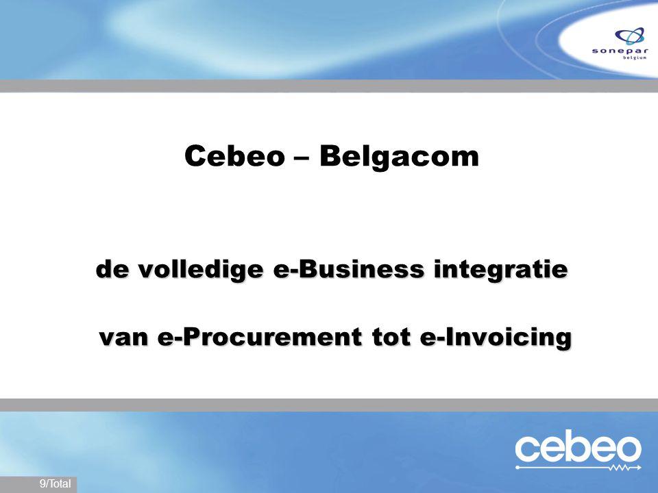 10/Total Belgacom E-business E-business integratie = >E- procurement >E- invoicing Kostenreductie aankooporders >Integratie van aankooporders Kostenreductie inkomende facturen >Integratie van facturen
