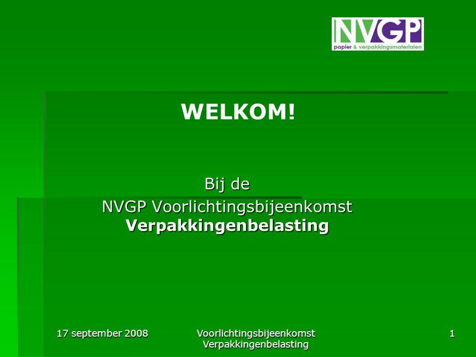 17 september 2008 VoorlichtingsbijeenkomstVerpakkingenbelasting1 WELKOM! Bij de NVGP Voorlichtingsbijeenkomst Verpakkingenbelasting