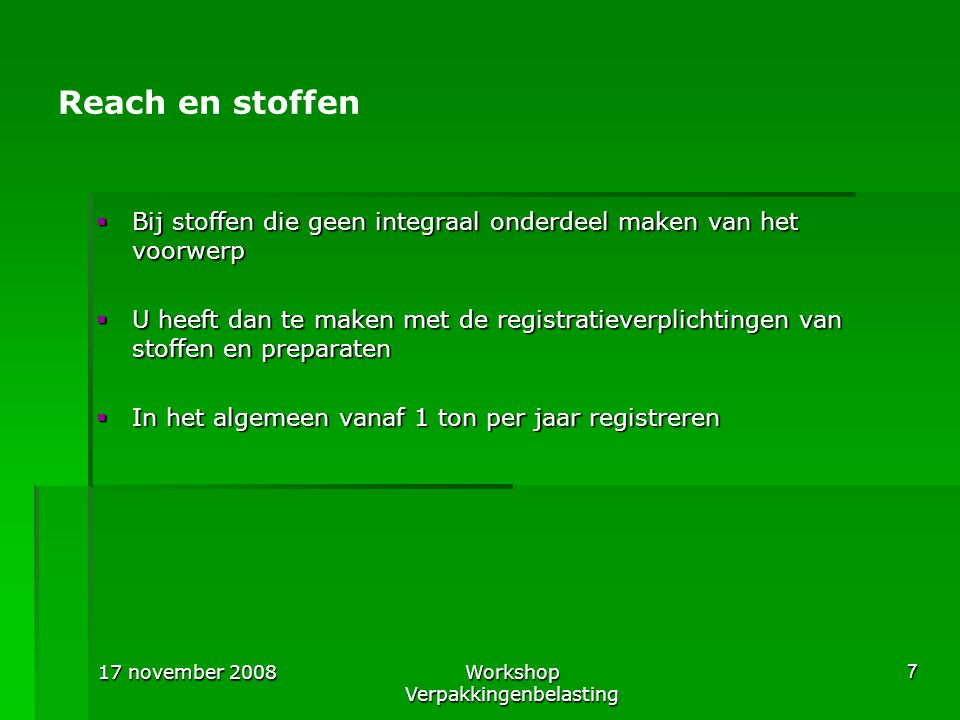 17 november 2008Workshop Verpakkingenbelasting 8 Reach en leverancier  Neemt u voorwerpen van Europese leveranciers af.