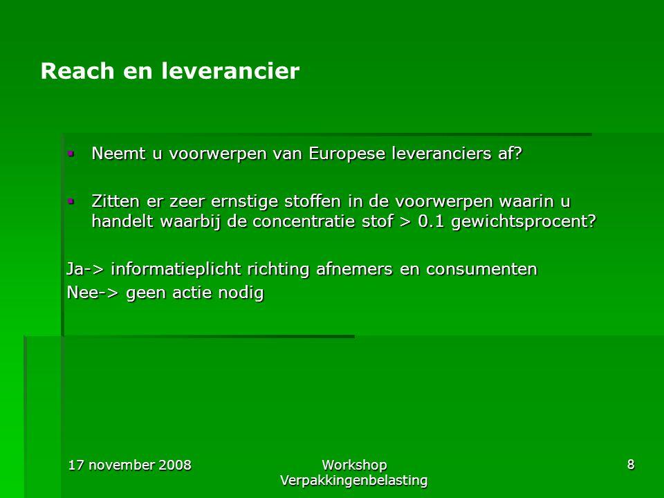 17 november 2008Workshop Verpakkingenbelasting 8 Reach en leverancier  Neemt u voorwerpen van Europese leveranciers af?  Zitten er zeer ernstige sto