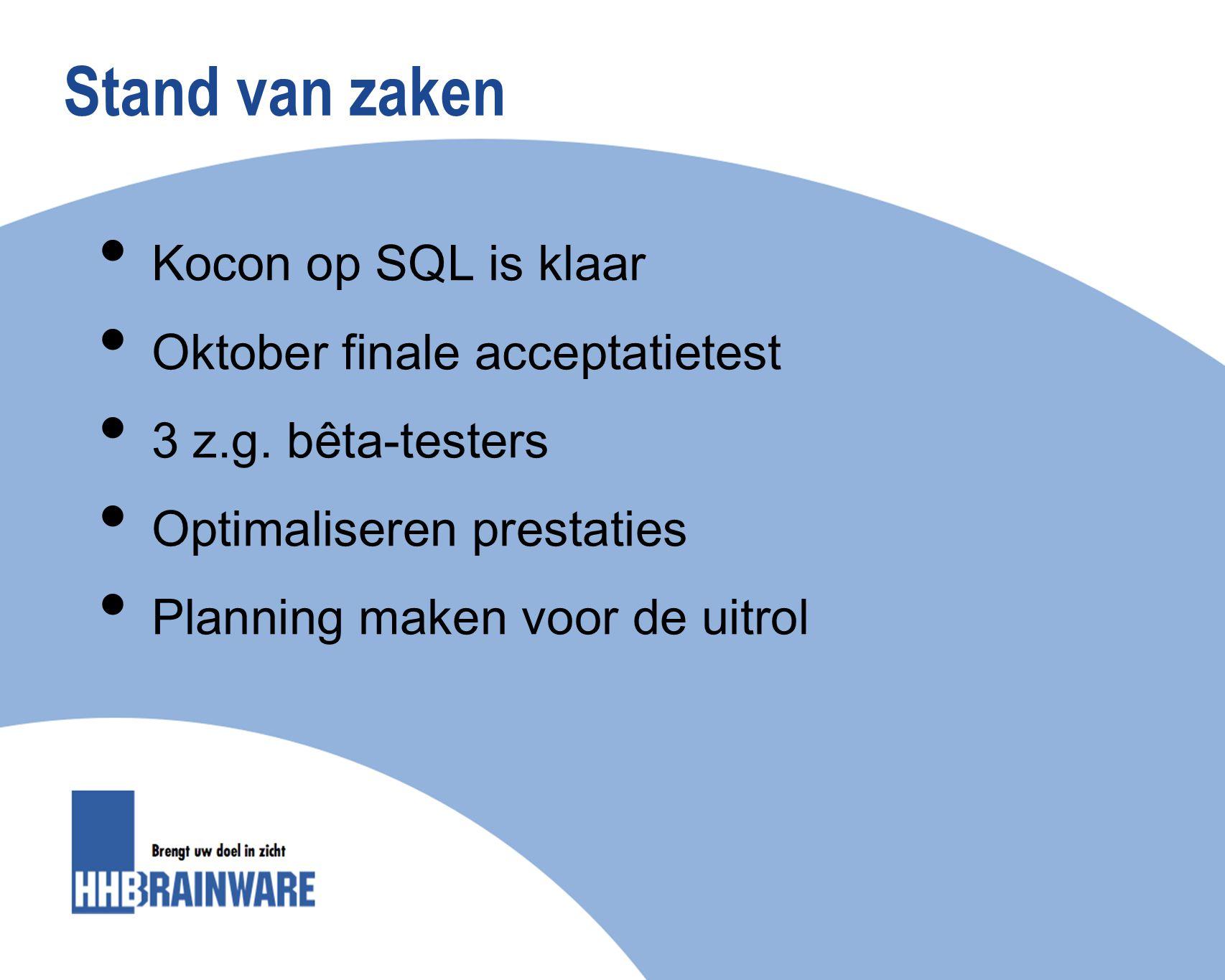 Stand van zaken Kocon op SQL is klaar Oktober finale acceptatietest 3 z.g. bêta-testers Optimaliseren prestaties Planning maken voor de uitrol