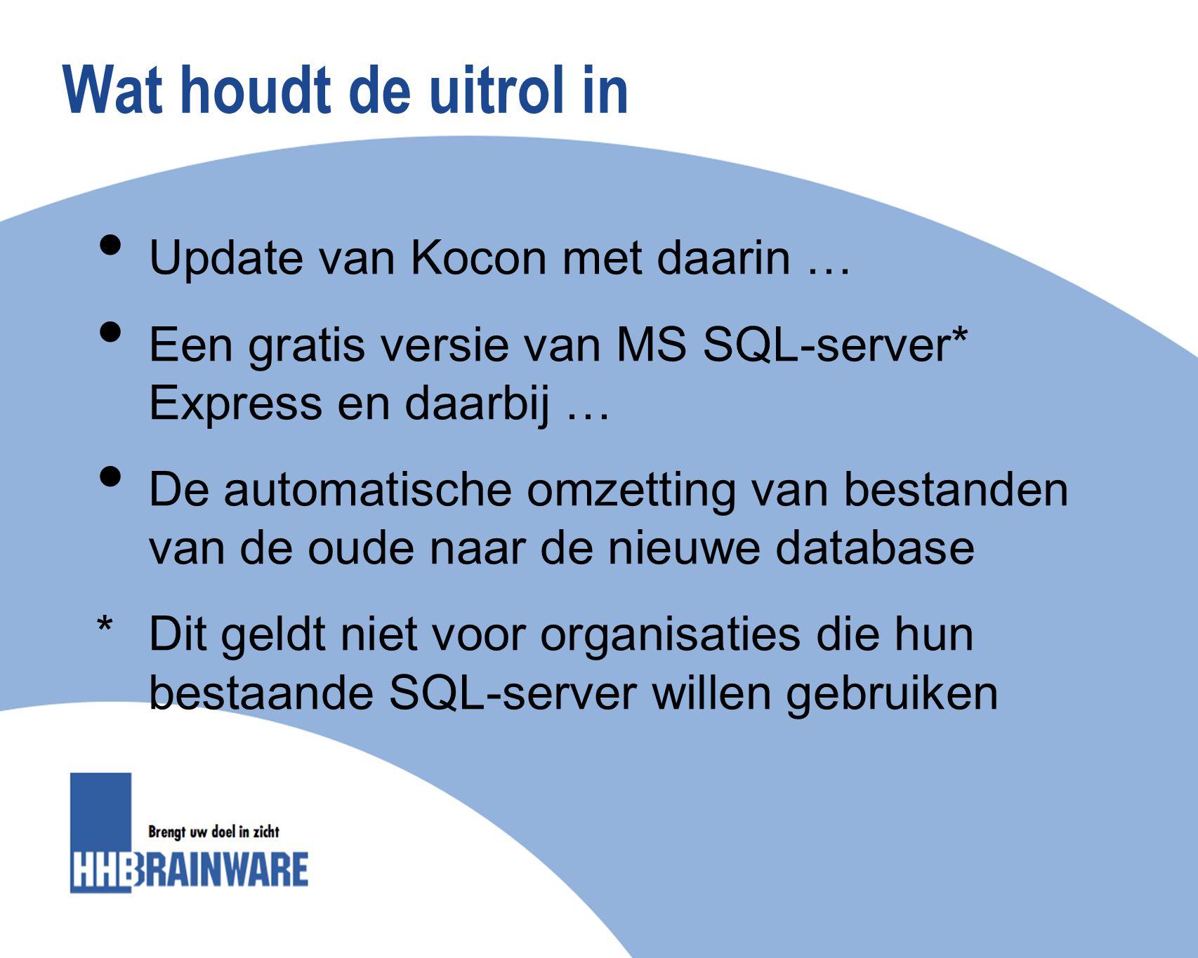 Wat houdt de uitrol in Update van Kocon met daarin … Een gratis versie van MS SQL-server* Express en daarbij … De automatische omzetting van bestanden