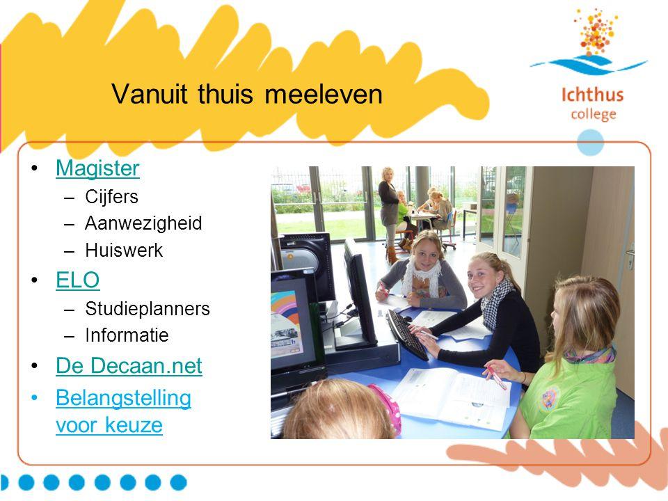 Vanuit thuis meeleven Magister –Cijfers –Aanwezigheid –Huiswerk ELO –Studieplanners –Informatie De Decaan.net Belangstelling voor keuze