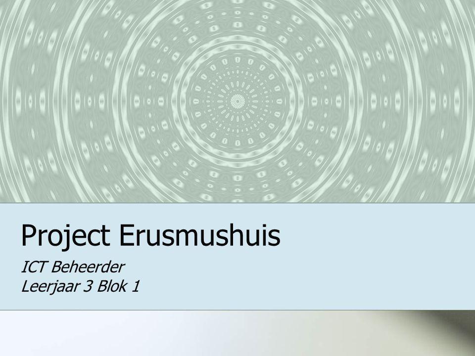 Project Erusmushuis ICT Beheerder Leerjaar 3 Blok 1