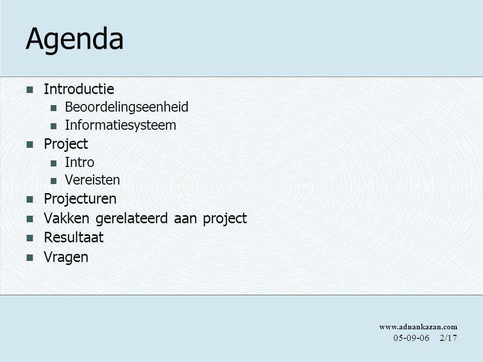 www.adnankazan.com 05-09-062/17 Agenda Introductie Beoordelingseenheid Informatiesysteem Project Intro Vereisten Projecturen Vakken gerelateerd aan project Resultaat Vragen