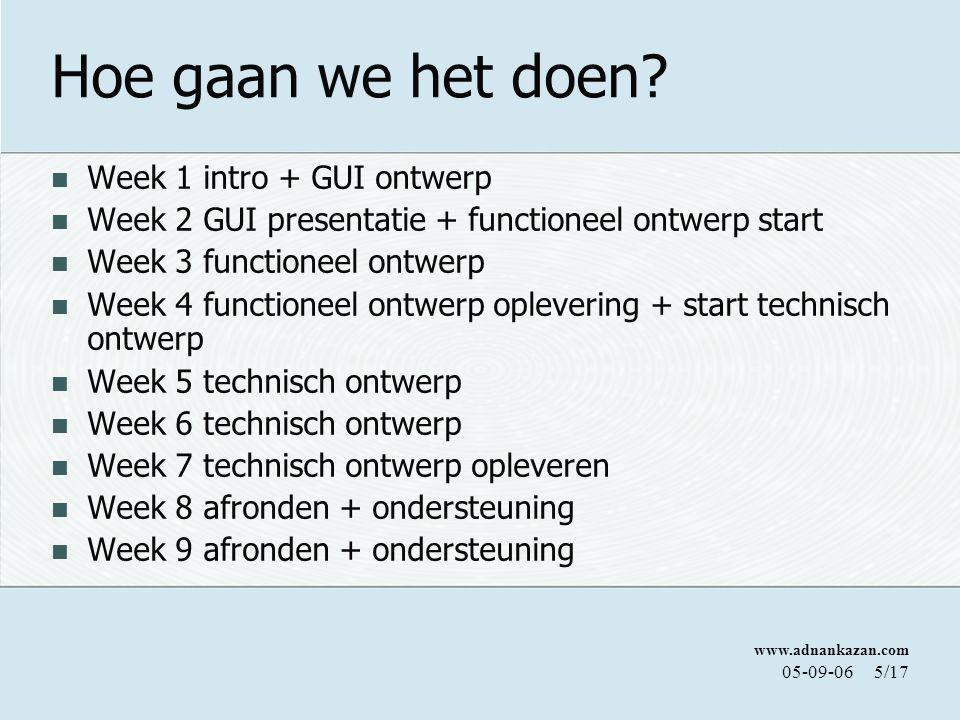 www.adnankazan.com 05-09-065/17 Hoe gaan we het doen? Week 1 intro + GUI ontwerp Week 2 GUI presentatie + functioneel ontwerp start Week 3 functioneel