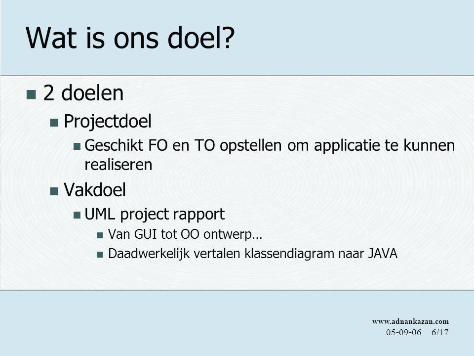 www.adnankazan.com 05-09-066/17 Wat is ons doel? 2 doelen Projectdoel Geschikt FO en TO opstellen om applicatie te kunnen realiseren Vakdoel UML proje