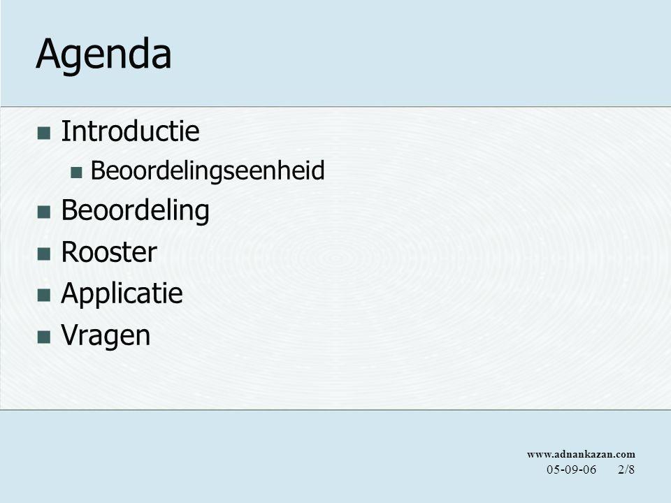 www.adnankazan.com 05-09-062/8 Agenda Introductie Beoordelingseenheid Beoordeling Rooster Applicatie Vragen