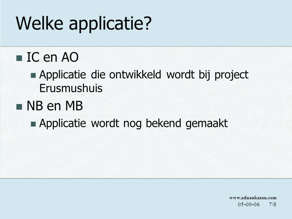 www.adnankazan.com 05-09-067/8 Welke applicatie.