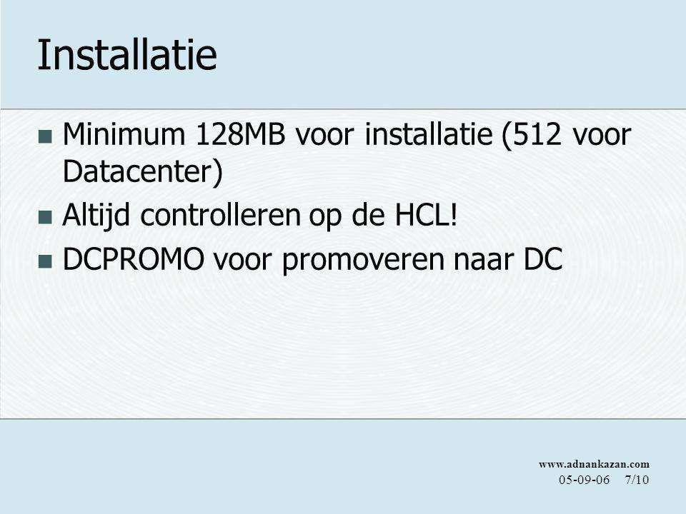 www.adnankazan.com 05-09-067/10 Installatie Minimum 128MB voor installatie (512 voor Datacenter) Altijd controlleren op de HCL.