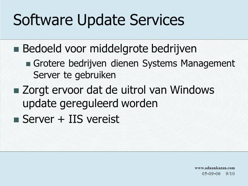www.adnankazan.com 05-09-069/10 Software Update Services Bedoeld voor middelgrote bedrijven Grotere bedrijven dienen Systems Management Server te gebruiken Zorgt ervoor dat de uitrol van Windows update gereguleerd worden Server + IIS vereist