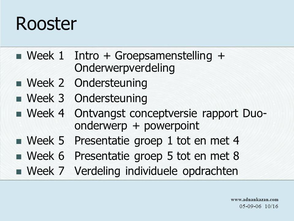 www.adnankazan.com 05-09-0610/16 Rooster Week 1 Intro + Groepsamenstelling + Onderwerpverdeling Week 2 Ondersteuning Week 3 Ondersteuning Week 4 Ontva