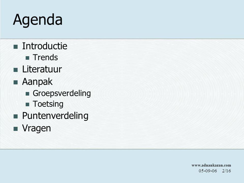 www.adnankazan.com 05-09-062/16 Agenda Introductie Trends Literatuur Aanpak Groepsverdeling Toetsing Puntenverdeling Vragen