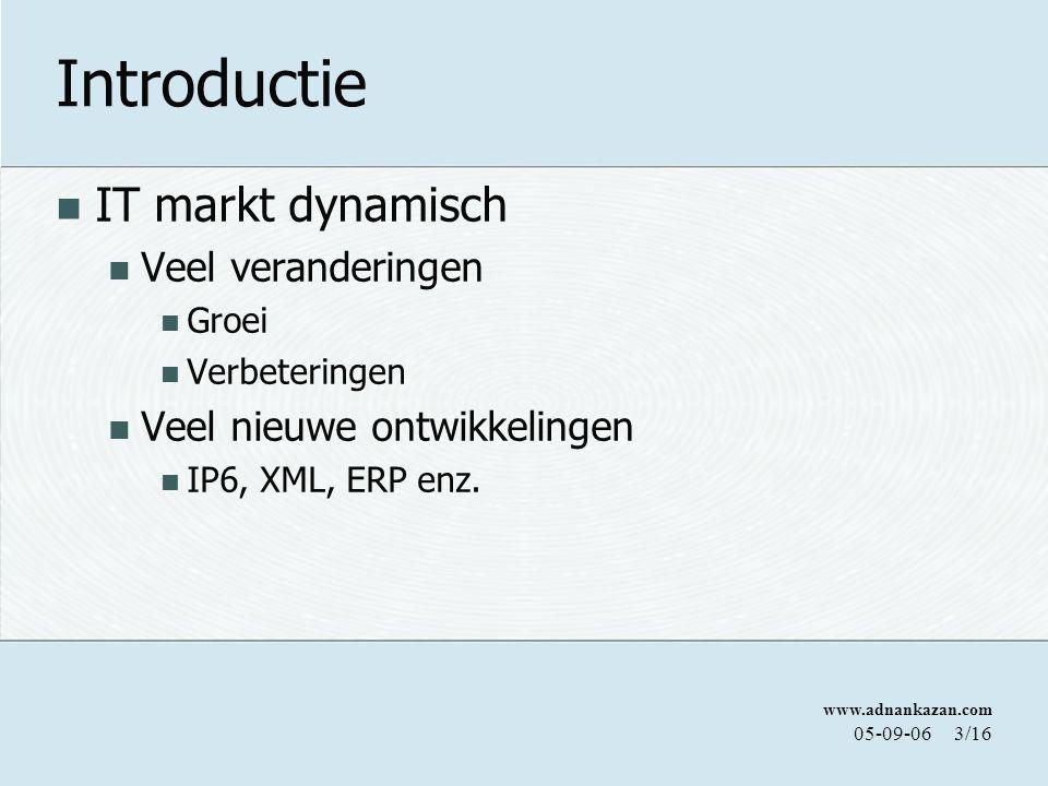 www.adnankazan.com 05-09-063/16 Introductie IT markt dynamisch Veel veranderingen Groei Verbeteringen Veel nieuwe ontwikkelingen IP6, XML, ERP enz.