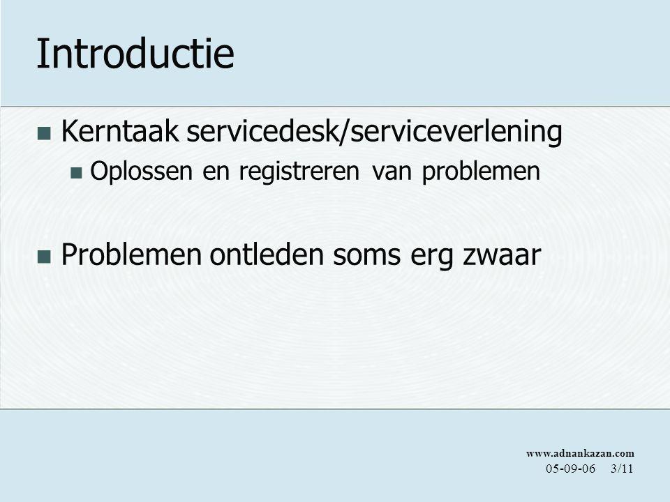 www.adnankazan.com 05-09-063/11 Introductie Kerntaak servicedesk/serviceverlening Oplossen en registreren van problemen Problemen ontleden soms erg zwaar