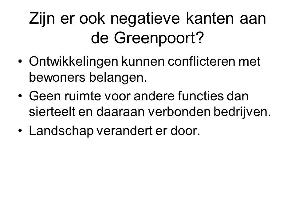 Zijn er ook negatieve kanten aan de Greenpoort? Ontwikkelingen kunnen conflicteren met bewoners belangen. Geen ruimte voor andere functies dan siertee