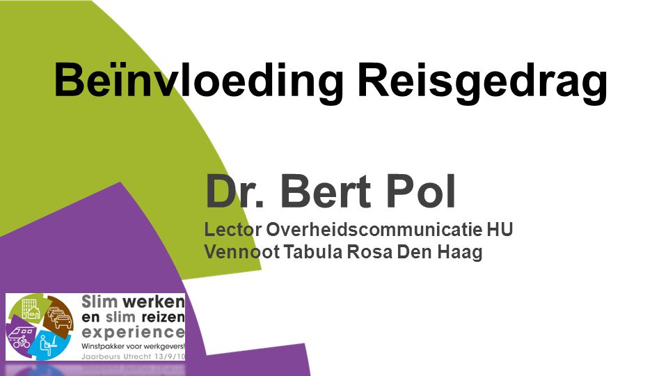 Beïnvloeding Reisgedrag Dr. Bert Pol Lector Overheidscommunicatie HU Vennoot Tabula Rosa Den Haag