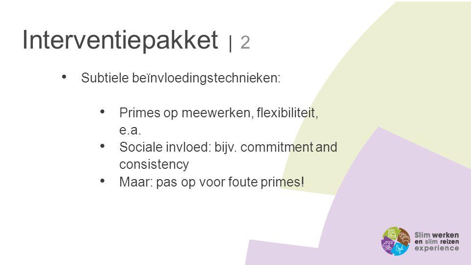 Interventiepakket | 2 Subtiele beïnvloedingstechnieken: Primes op meewerken, flexibiliteit, e.a. Sociale invloed: bijv. commitment and consistency Maa