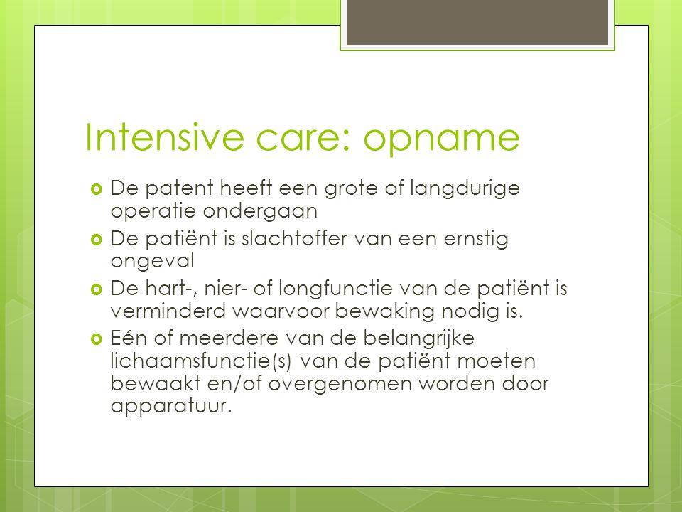Intensive care: opname  De patent heeft een grote of langdurige operatie ondergaan  De patiënt is slachtoffer van een ernstig ongeval  De hart-, nier- of longfunctie van de patiënt is verminderd waarvoor bewaking nodig is.
