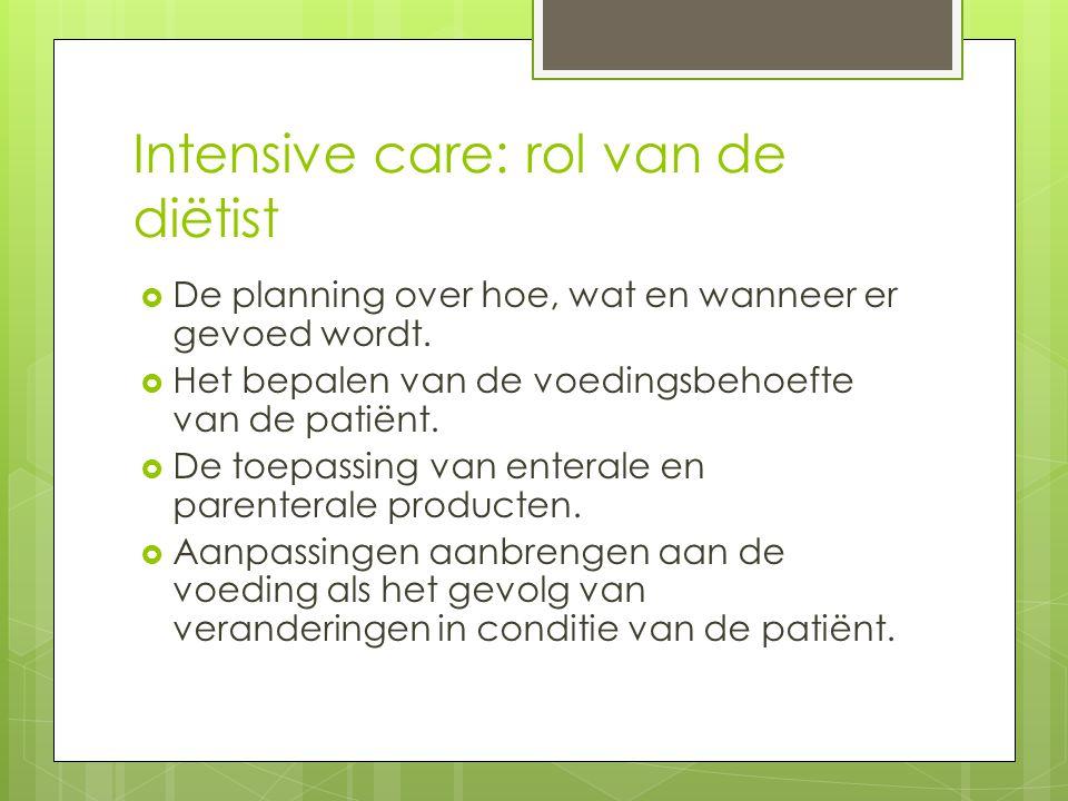 Intensive care: rol van de diëtist  De planning over hoe, wat en wanneer er gevoed wordt.  Het bepalen van de voedingsbehoefte van de patiënt.  De