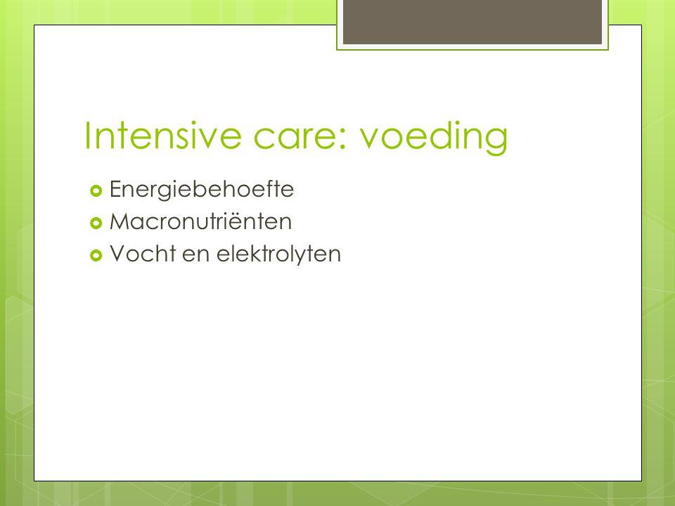 Intensive care: voeding  Energiebehoefte  Macronutriënten  Vocht en elektrolyten
