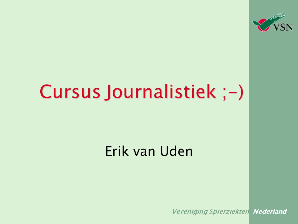 Vereniging Spierziekten Nederland Cursus Journalistiek ;-) Erik van Uden