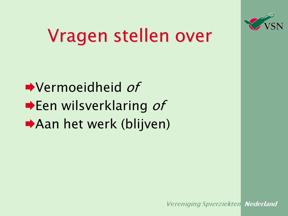 Vereniging Spierziekten Nederland Vragen stellen over  Vermoeidheid of  Een wilsverklaring of  Aan het werk (blijven)