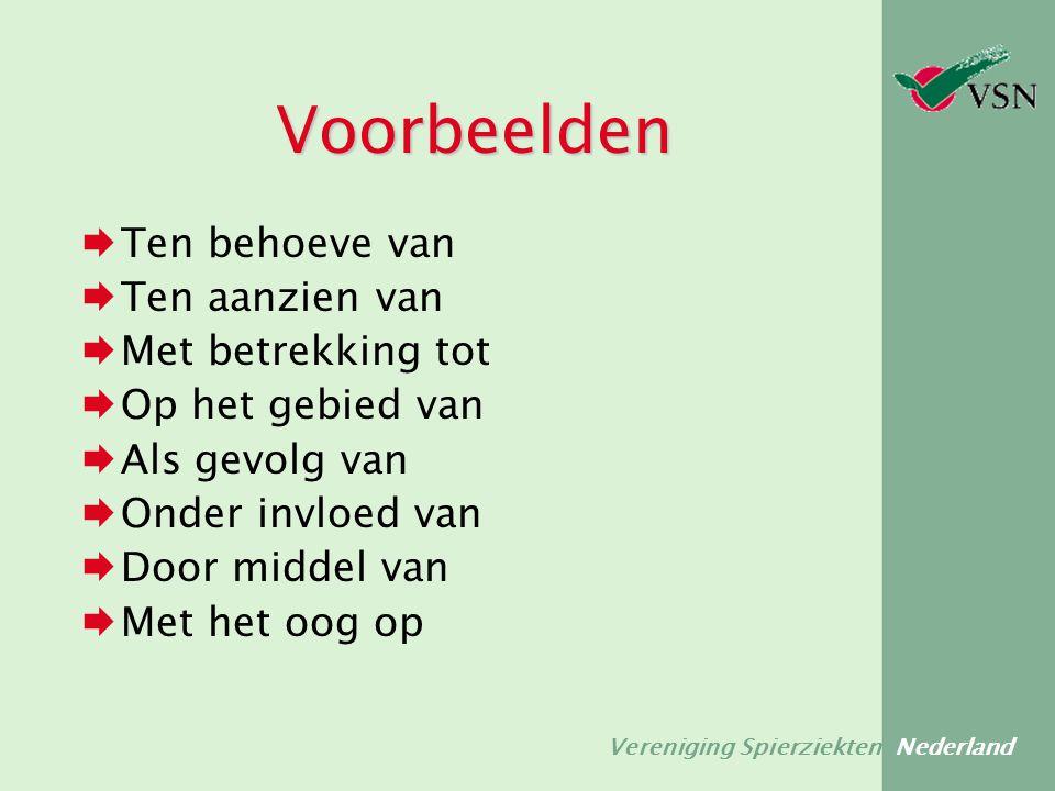 Vereniging Spierziekten Nederland Voorbeelden  Ten behoeve van  Ten aanzien van  Met betrekking tot  Op het gebied van  Als gevolg van  Onder in