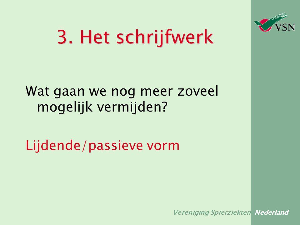 Vereniging Spierziekten Nederland 3. Het schrijfwerk Wat gaan we nog meer zoveel mogelijk vermijden? Lijdende/passieve vorm