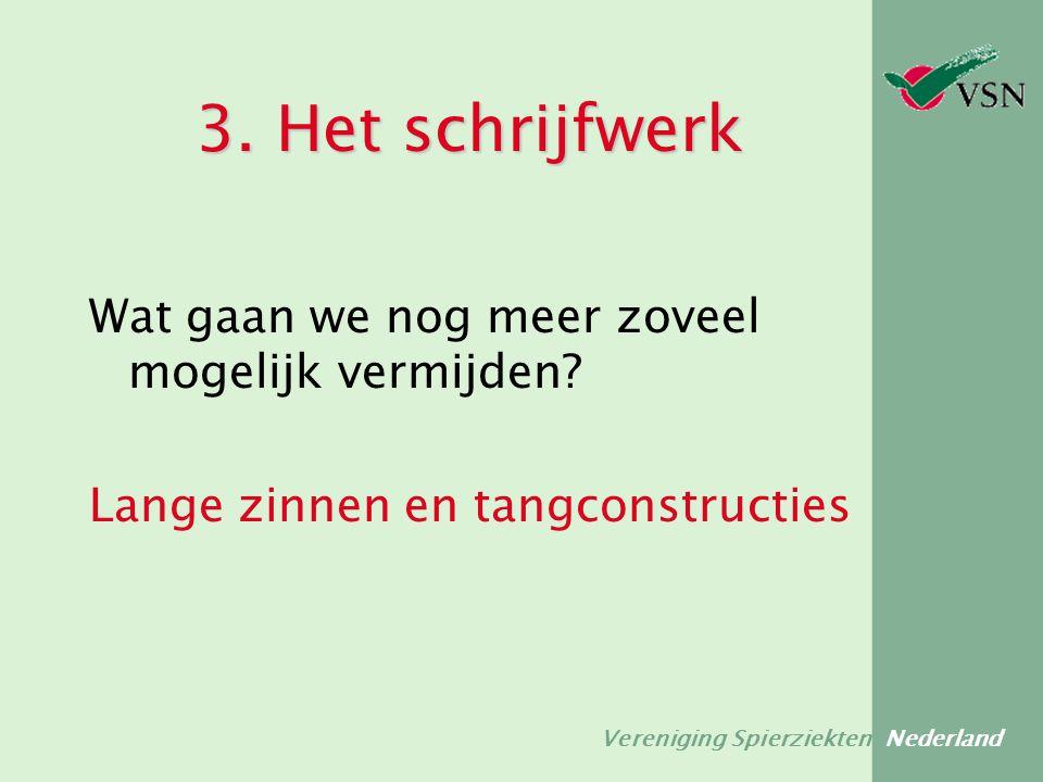 Vereniging Spierziekten Nederland 3. Het schrijfwerk Wat gaan we nog meer zoveel mogelijk vermijden? Lange zinnen en tangconstructies