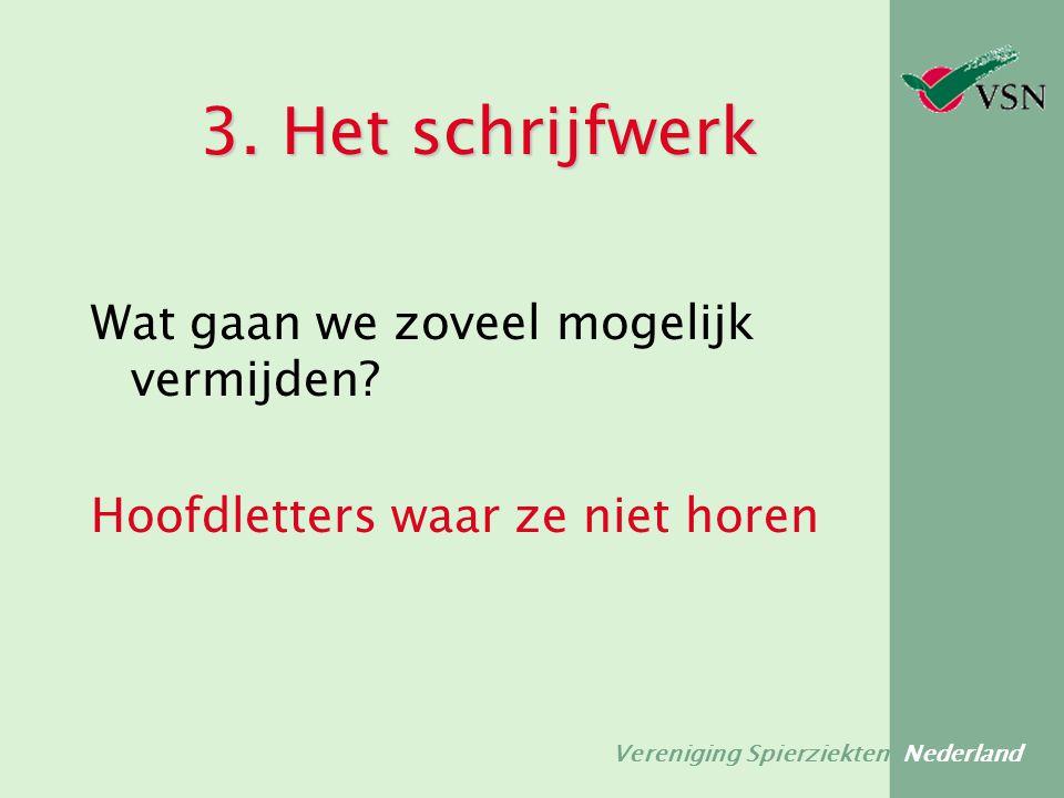 Vereniging Spierziekten Nederland 3. Het schrijfwerk Wat gaan we zoveel mogelijk vermijden? Hoofdletters waar ze niet horen