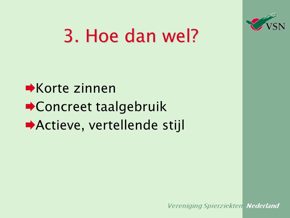 Vereniging Spierziekten Nederland 3. Hoe dan wel?  Korte zinnen  Concreet taalgebruik  Actieve, vertellende stijl