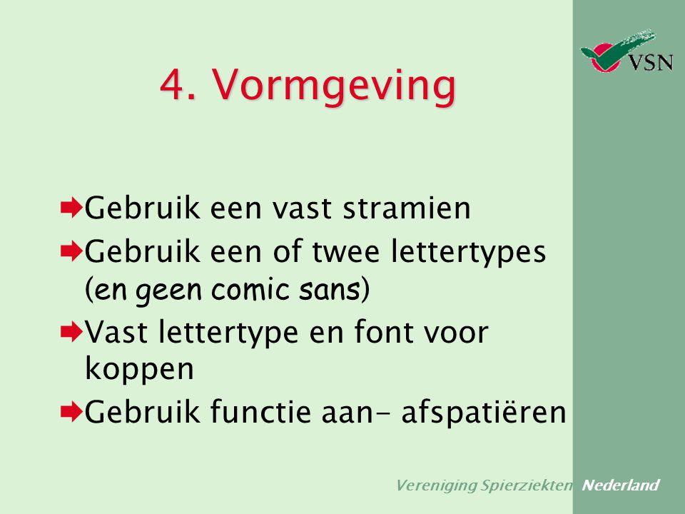Vereniging Spierziekten Nederland 4. Vormgeving  Gebruik een vast stramien  Gebruik een of twee lettertypes ( en geen comic sans )  Vast lettertype