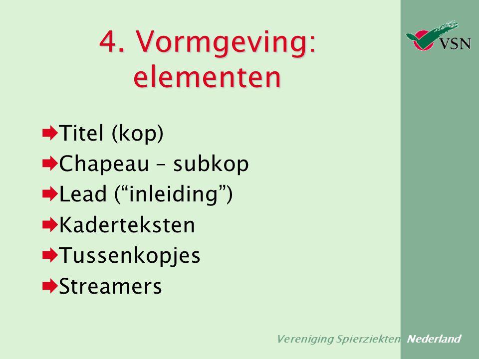 """Vereniging Spierziekten Nederland 4. Vormgeving: elementen  Titel (kop)  Chapeau – subkop  Lead (""""inleiding"""")  Kaderteksten  Tussenkopjes  Strea"""