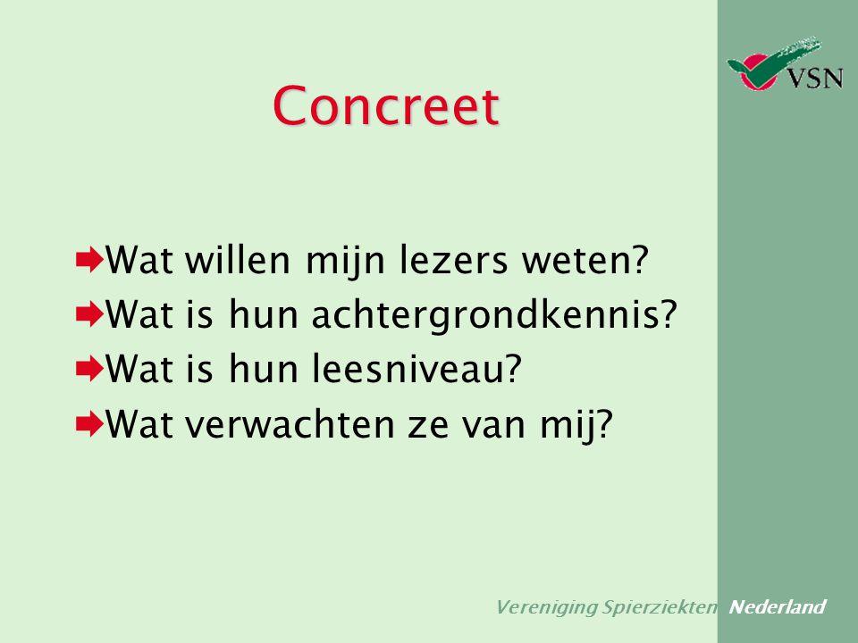 Vereniging Spierziekten Nederland Concreet  Wat willen mijn lezers weten?  Wat is hun achtergrondkennis?  Wat is hun leesniveau?  Wat verwachten z