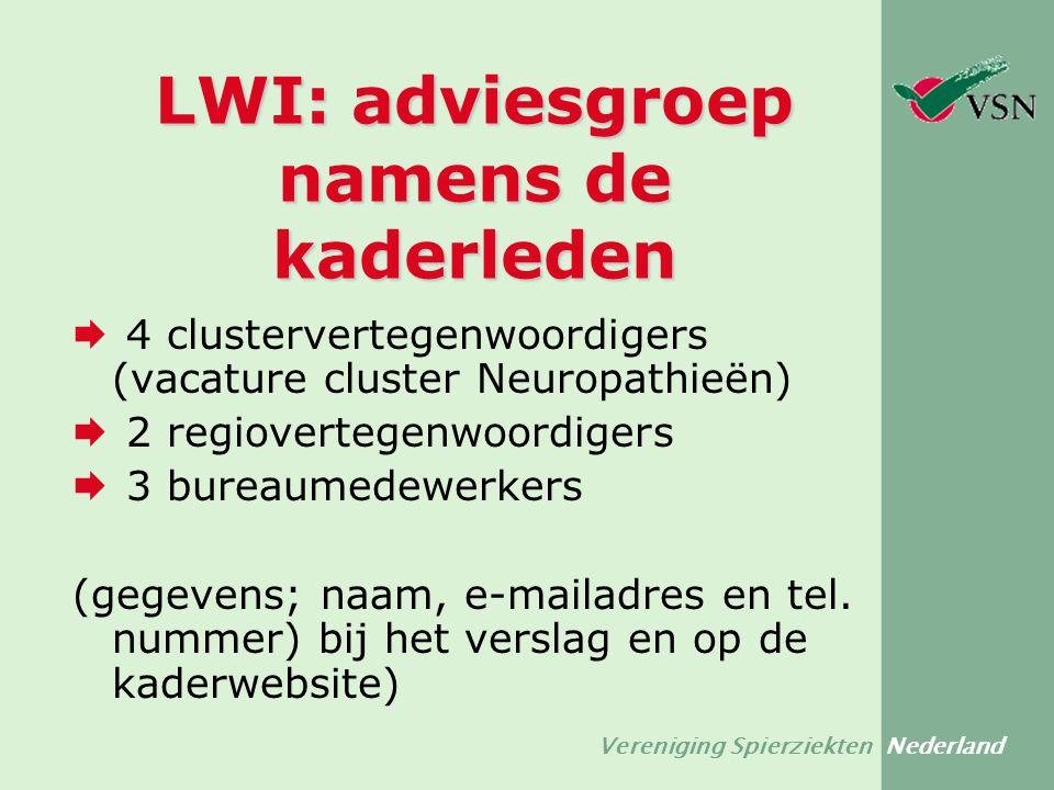 Vereniging Spierziekten Nederland LWI: adviesgroep namens de kaderleden  4 clustervertegenwoordigers (vacature cluster Neuropathieën)  2 regioverteg