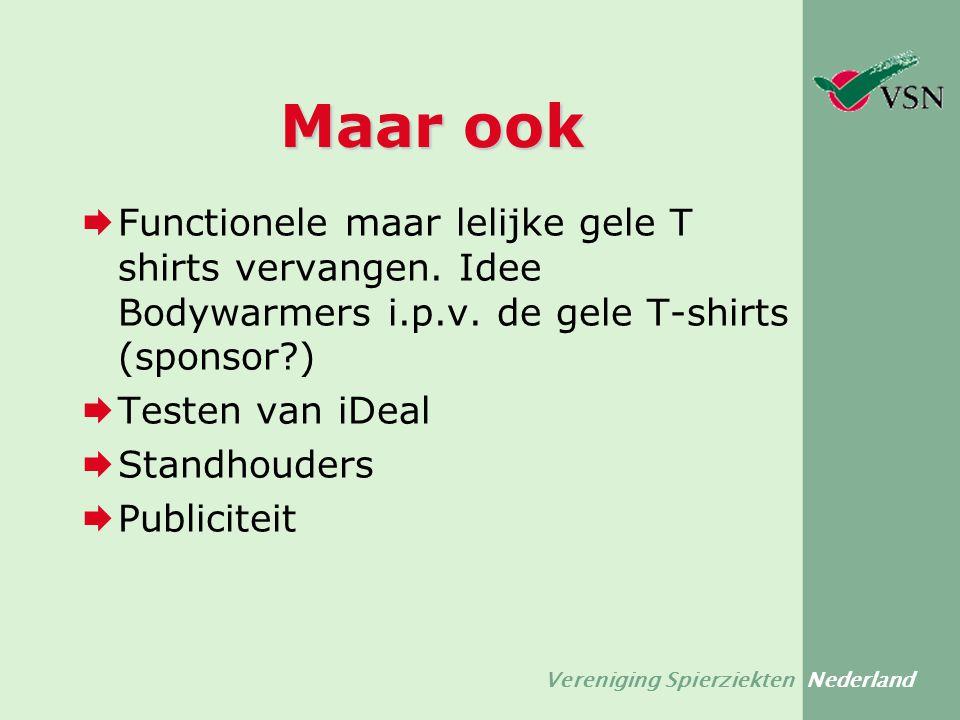 Vereniging Spierziekten Nederland Maar ook  Functionele maar lelijke gele T shirts vervangen. Idee Bodywarmers i.p.v. de gele T-shirts (sponsor?)  T