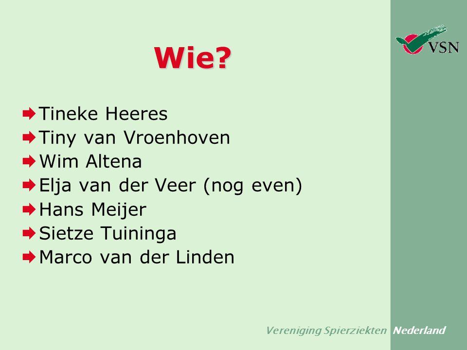 Vereniging Spierziekten Nederland Wie?  Tineke Heeres  Tiny van Vroenhoven  Wim Altena  Elja van der Veer (nog even)  Hans Meijer  Sietze Tuinin