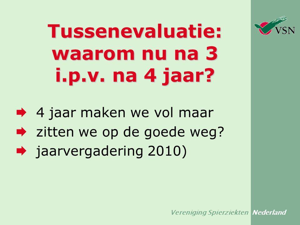 Vereniging Spierziekten Nederland Tussenevaluatie: waarom nu na 3 i.p.v. na 4 jaar?  4 jaar maken we vol maar  zitten we op de goede weg?  jaarverg