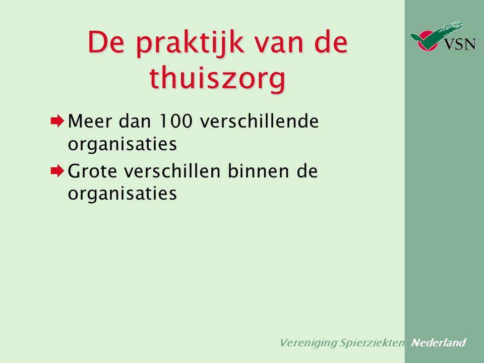 Vereniging Spierziekten Nederland De praktijk van de thuiszorg  Meer dan 100 verschillende organisaties  Grote verschillen binnen de organisaties