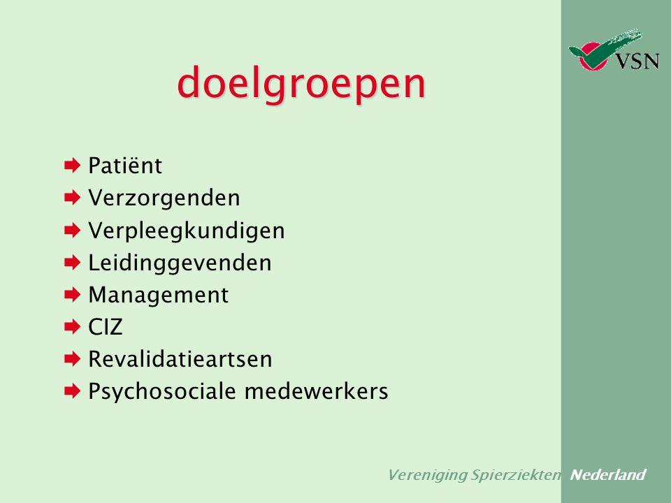 Vereniging Spierziekten Nederland doelgroepen  Patiënt  Verzorgenden  Verpleegkundigen  Leidinggevenden  Management  CIZ  Revalidatieartsen  P