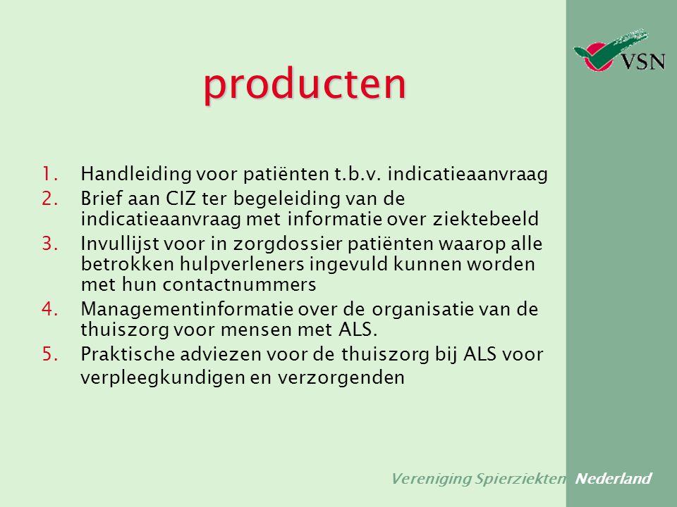 Vereniging Spierziekten Nederland producten 1.Handleiding voor patiënten t.b.v. indicatieaanvraag 2.Brief aan CIZ ter begeleiding van de indicatieaanv