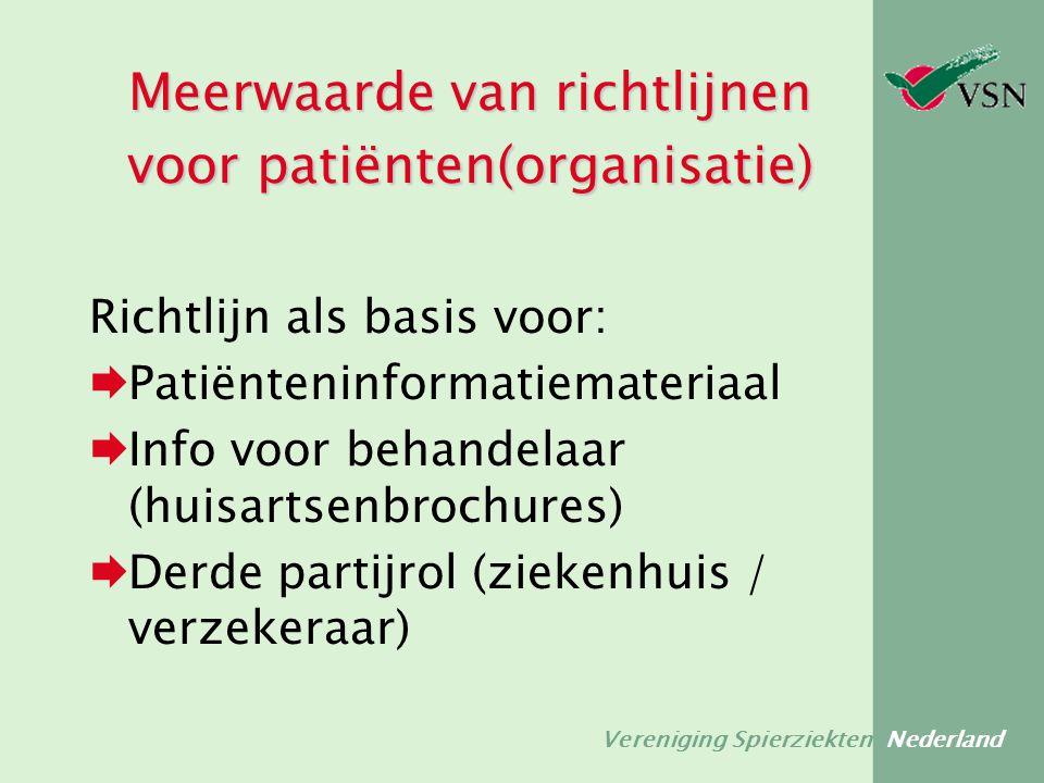 Vereniging Spierziekten Nederland Meerwaarde van richtlijnen voor patiënten(organisatie) Richtlijn als basis voor:  Patiënteninformatiemateriaal  In
