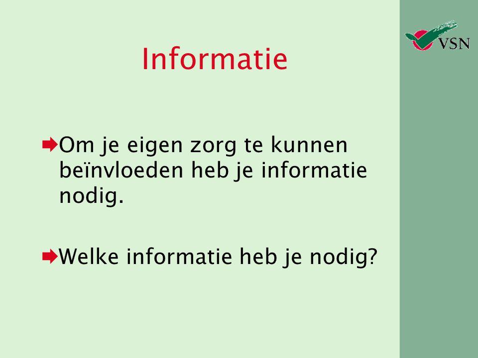 Informatie  Om je eigen zorg te kunnen beïnvloeden heb je informatie nodig.  Welke informatie heb je nodig?