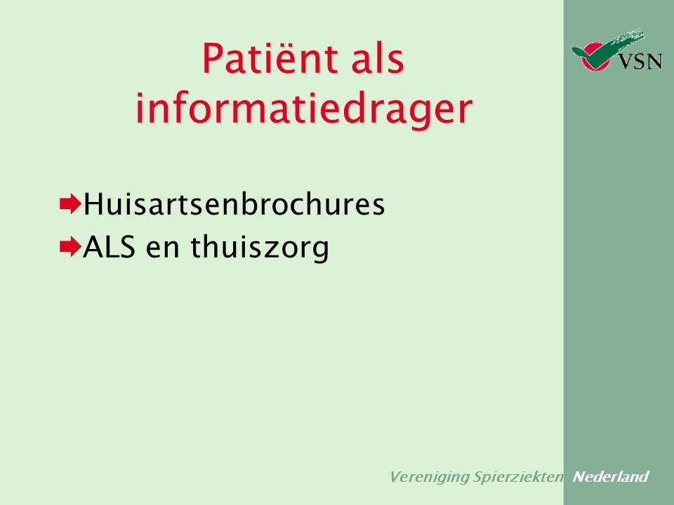 Vereniging Spierziekten Nederland doelgroepen  Patiënt  Verzorgenden  Verpleegkundigen  Leidinggevenden  Management  CIZ  Revalidatieartsen  Psychosociale medewerkers
