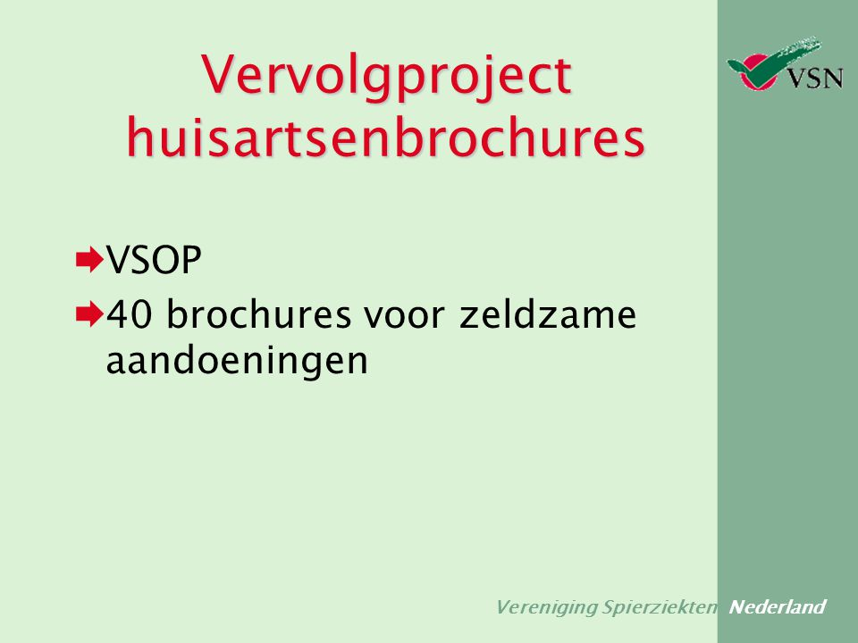 Vereniging Spierziekten Nederland Meerwaarde van richtlijnen voor patiënten(organisatie) Richtlijn als basis voor:  Patiënteninformatiemateriaal  Info voor behandelaar (huisartsenbrochures)  Derde partijrol (ziekenhuis / verzekeraar)