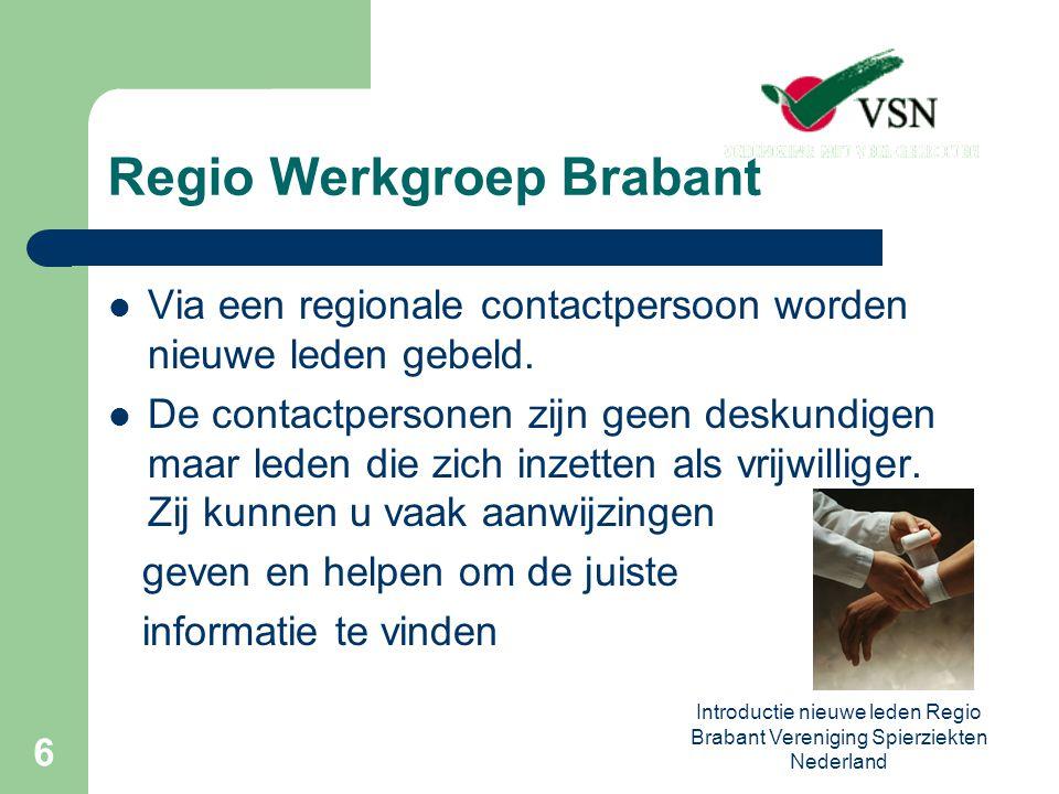 Introductie nieuwe leden Regio Brabant Vereniging Spierziekten Nederland 7 Regio Werkgroep Brabant Kennismakingsbijeenkomst Hulp aan de VSN spierziektedagen Bevorderen lotgenoten contacten Contact met Baarn