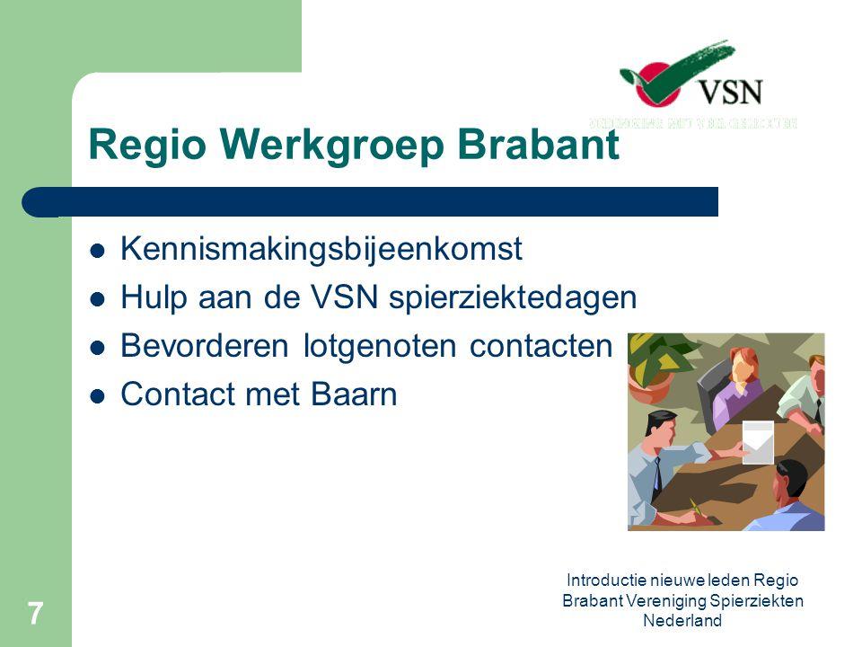 Introductie nieuwe leden Regio Brabant Vereniging Spierziekten Nederland 8 Regio Werkgroep Brabant Blad CONTACT VSN nieuwsbrief VSN Website Vaak informatie voor de huisarts beschikbaar voor een bepaalde diagnose.