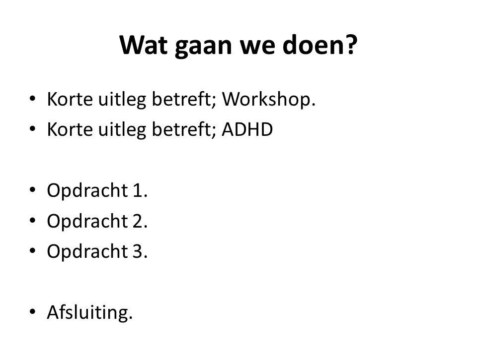Wat gaan we doen? Korte uitleg betreft; Workshop. Korte uitleg betreft; ADHD Opdracht 1. Opdracht 2. Opdracht 3. Afsluiting.
