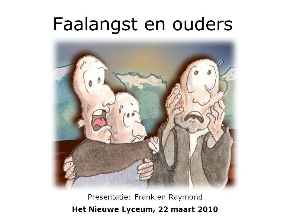 Faalangst en ouders Presentatie: Frank en Raymond Het Nieuwe Lyceum, 22 maart 2010